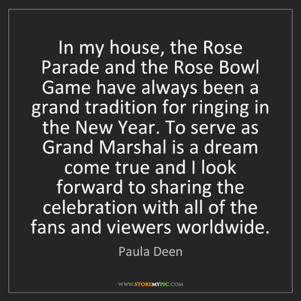 Paula Deen: In my house, the Rose Parade and the Rose Bowl Game have...