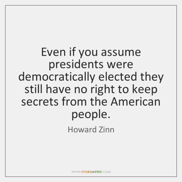 Even if you assume presidents were democratically elected they still have no ...