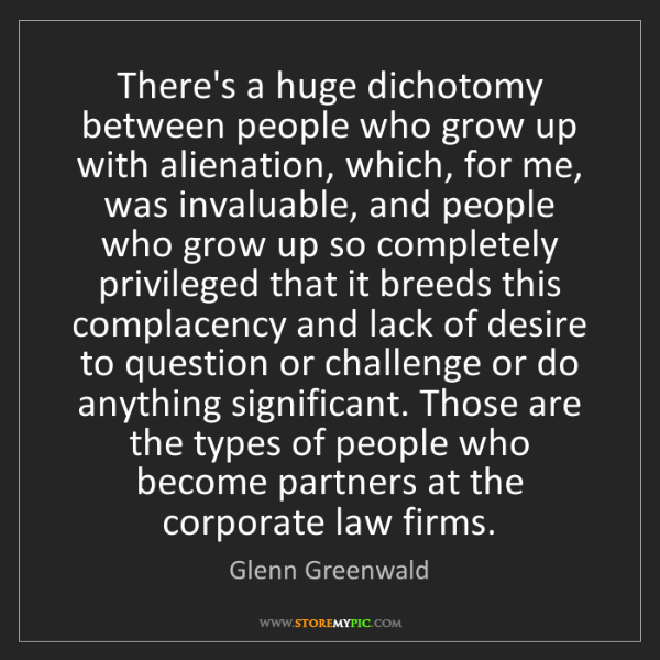 Glenn Greenwald: There's a huge dichotomy between people who grow up with...