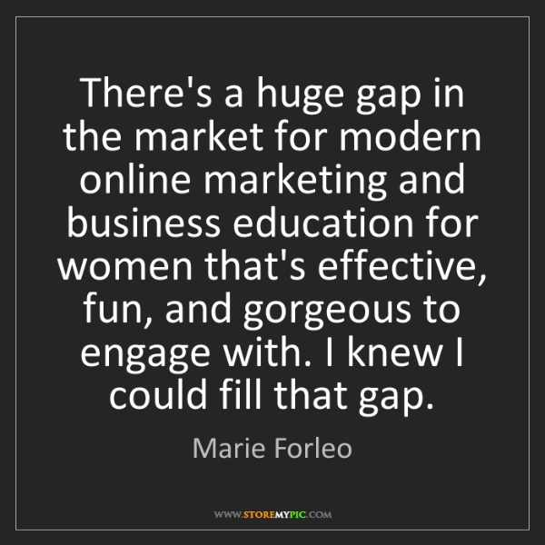 Marie Forleo: There's a huge gap in the market for modern online marketing...
