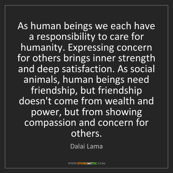 Dalai Lama: As human beings we each have a responsibility to care...