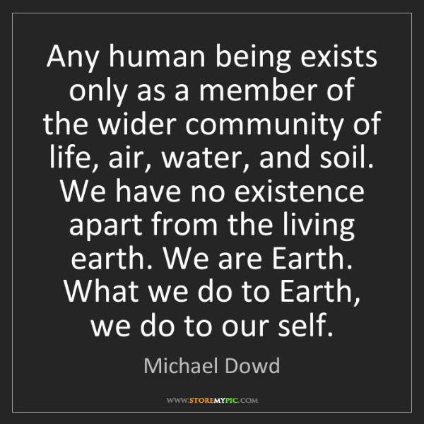 Michael Dowd: Any human being exists only as a member of the wider...