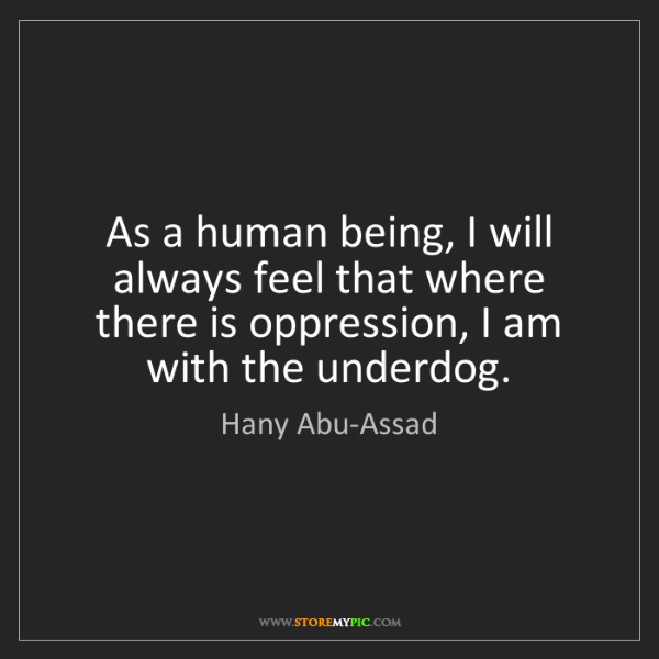 Hany Abu-Assad: As a human being, I will always feel that where there...