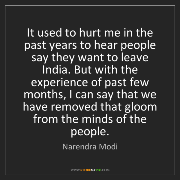 Narendra Modi: It used to hurt me in the past years to hear people say...