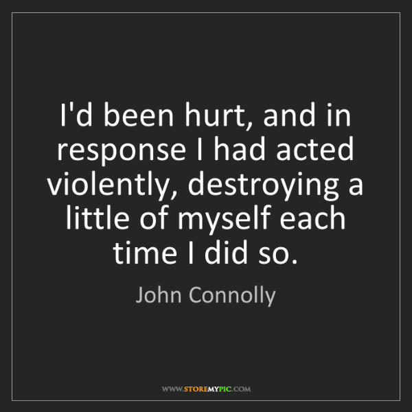 John Connolly: I'd been hurt, and in response I had acted violently,...