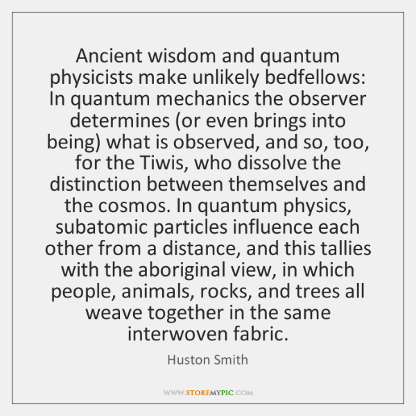 Ancient wisdom and quantum physicists make unlikely bedfellows: In quantum mechanics the ...