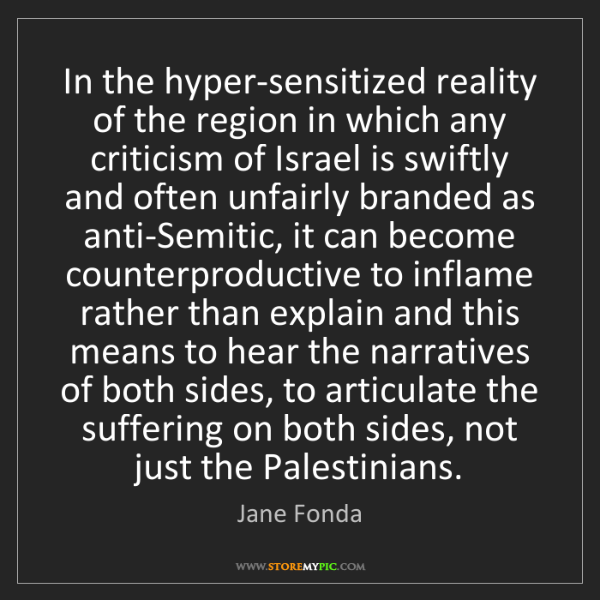 Jane Fonda: In the hyper-sensitized reality of the region in which...