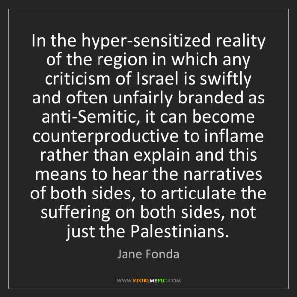 Jane Fonda: In the hyper-sensitized reality of the region in which...