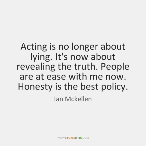 Acting is no longer about lying. It's now about revealing the truth. ...