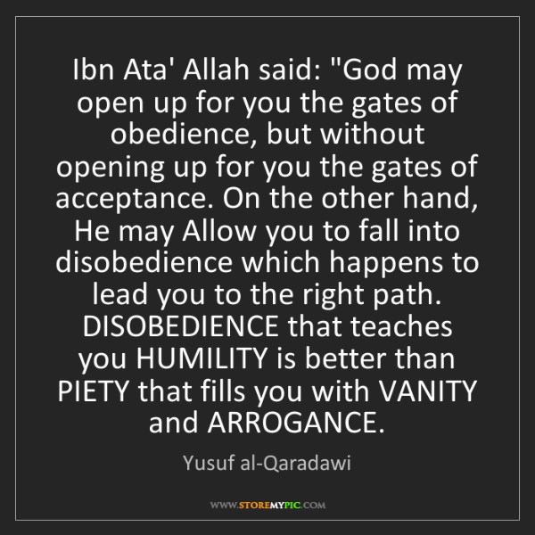 "Yusuf al-Qaradawi: Ibn Ata' Allah said: ""God may open up for you the gates..."