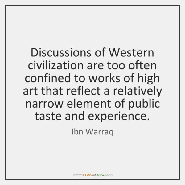 Discussions of Western civilization are too often confined to works of high ...