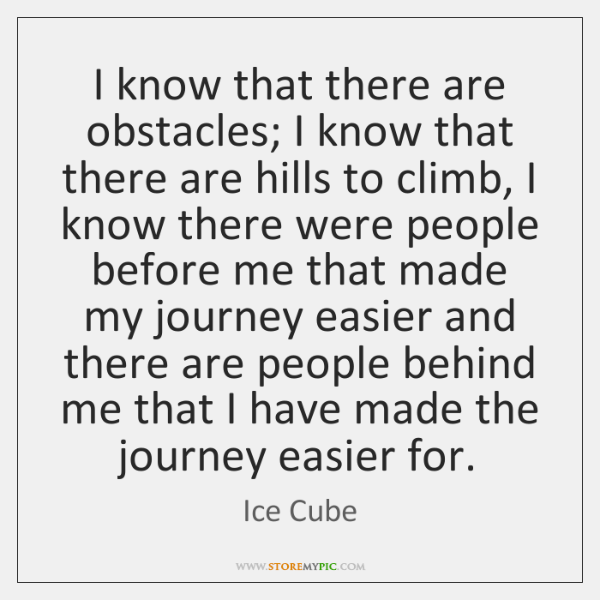 I know that there are obstacles; I know that there are hills ...
