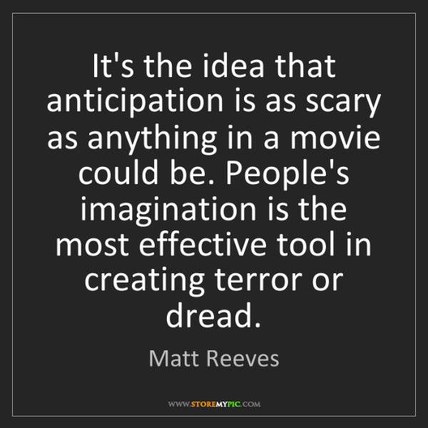 Matt Reeves: It's the idea that anticipation is as scary as anything...