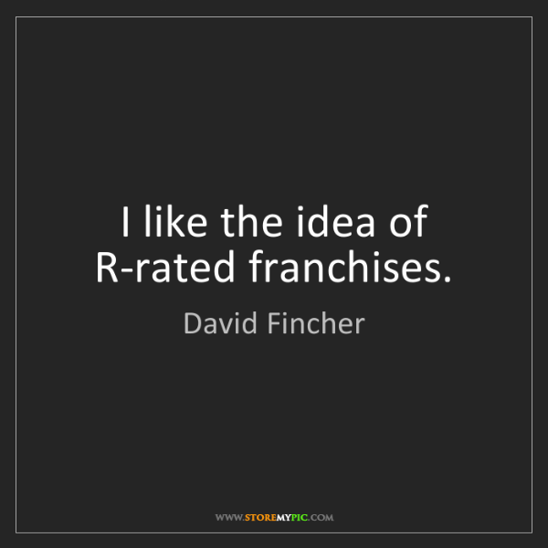 David Fincher: I like the idea of R-rated franchises.