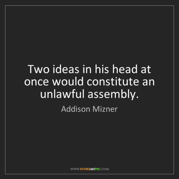 Addison Mizner: Two ideas in his head at once would constitute an unlawful...