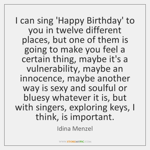 I can sing 'Happy Birthday' to you in twelve different places, but ...