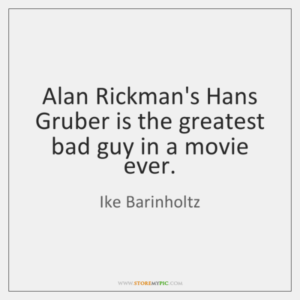 Alan Rickman's Hans Gruber is the greatest bad guy in a movie ...