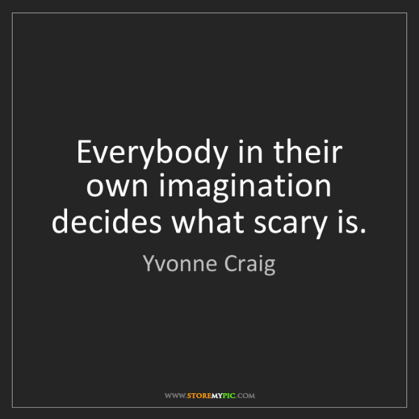 Yvonne Craig: Everybody in their own imagination decides what scary...