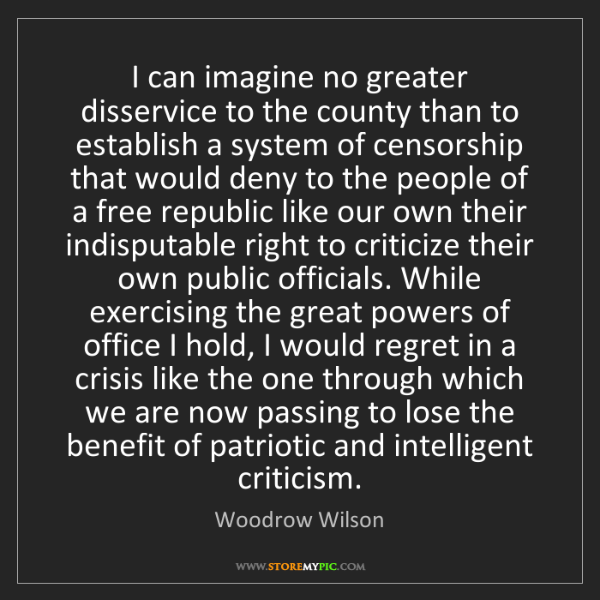 Woodrow Wilson: I can imagine no greater disservice to the county than...