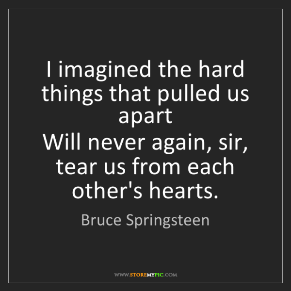 Bruce Springsteen: I imagined the hard things that pulled us apart   Will...