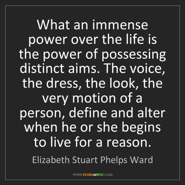 Elizabeth Stuart Phelps Ward: What an immense power over the life is the power of possessing...