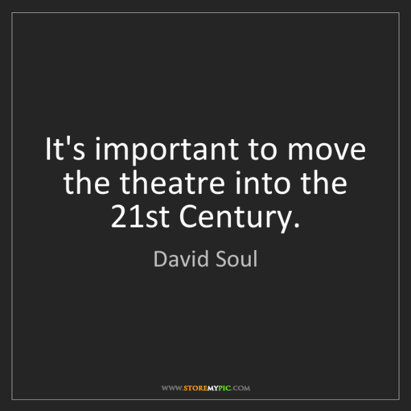 David Soul: It's important to move the theatre into the 21st Century.