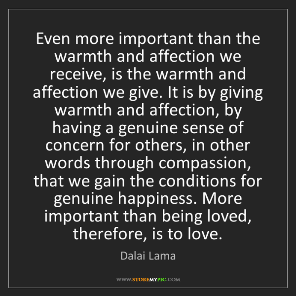 Dalai Lama: Even more important than the warmth and affection we...