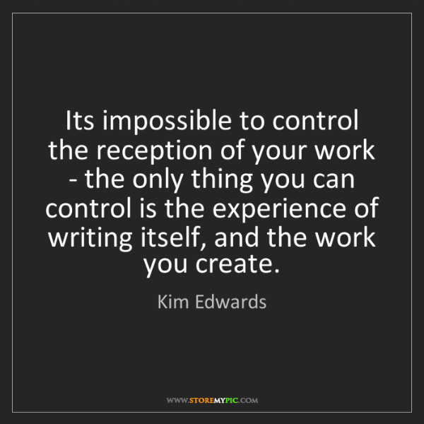 Kim Edwards: Its impossible to control the reception of your work...
