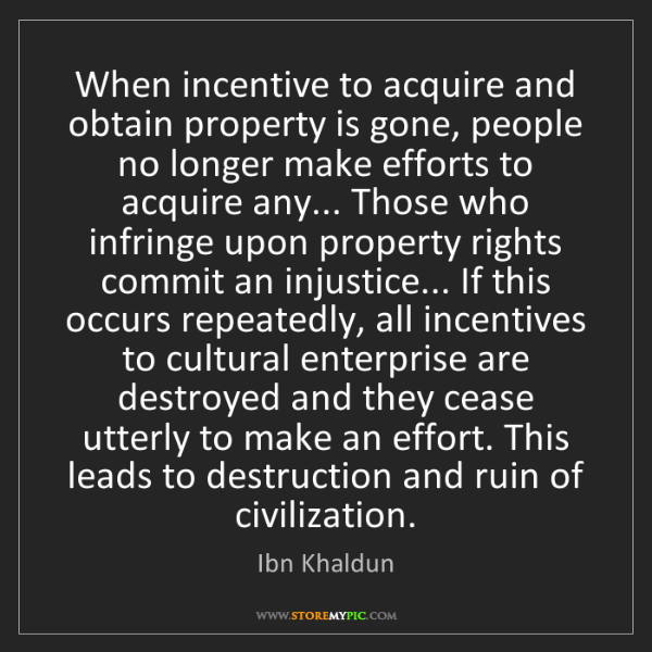 Ibn Khaldun: When incentive to acquire and obtain property is gone,...