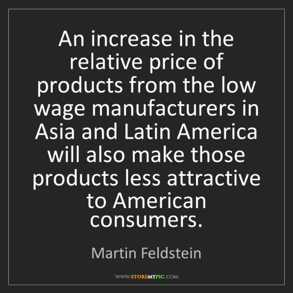 Martin Feldstein: An increase in the relative price of products from the...
