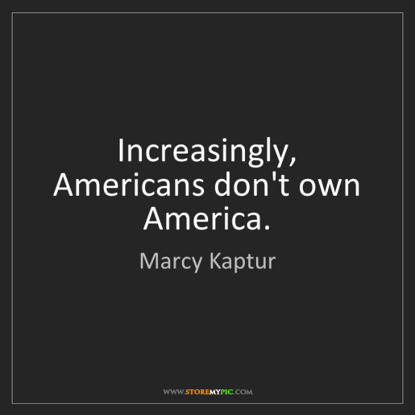 Marcy Kaptur: Increasingly, Americans don't own America.
