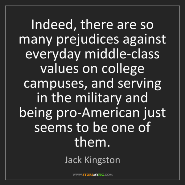 Jack Kingston: Indeed, there are so many prejudices against everyday...