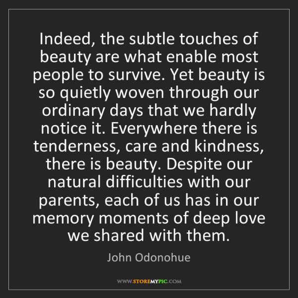 John Odonohue: Indeed, the subtle touches of beauty are what enable...