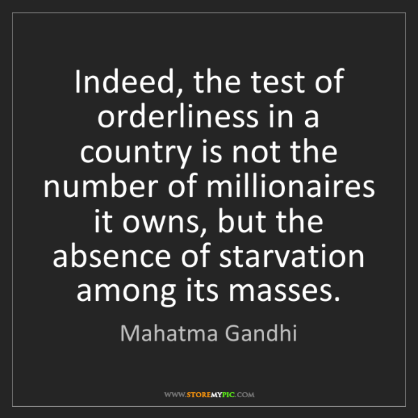 Mahatma Gandhi: Indeed, the test of orderliness in a country is not the...