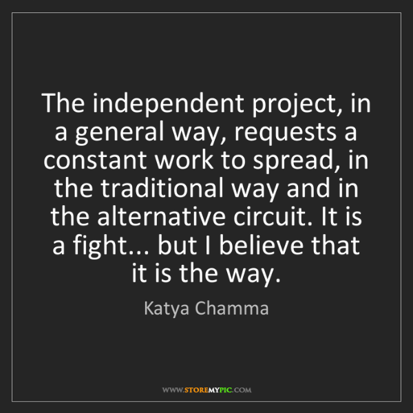 Katya Chamma: The independent project, in a general way, requests a...