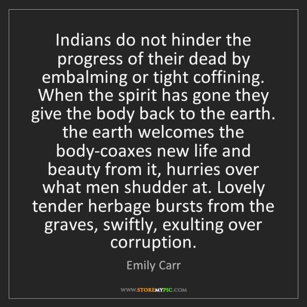 Emily Carr: Indians do not hinder the progress of their dead by embalming...