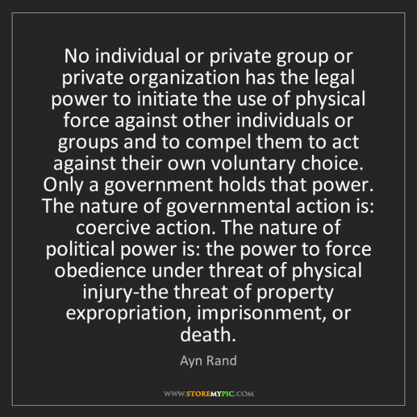 Ayn Rand: No individual or private group or private organization...