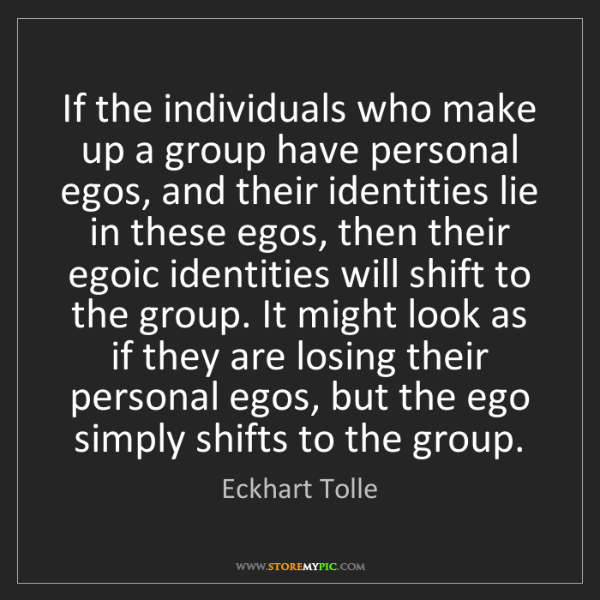 Eckhart Tolle: If the individuals who make up a group have personal...