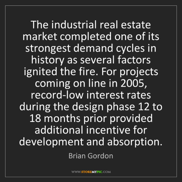 Brian Gordon: The industrial real estate market completed one of its...