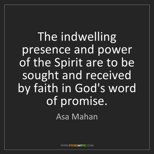 Asa Mahan: The indwelling presence and power of the Spirit are to...