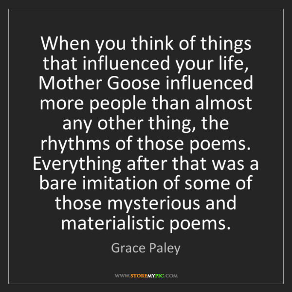 Grace Paley: When you think of things that influenced your life, Mother...
