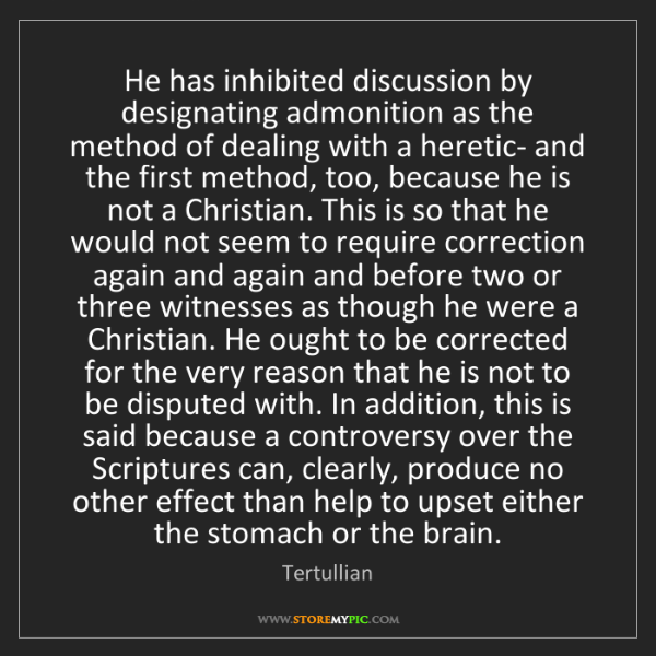 Tertullian: He has inhibited discussion by designating admonition...