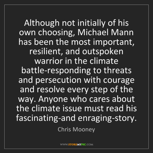 Chris Mooney: Although not initially of his own choosing, Michael Mann...