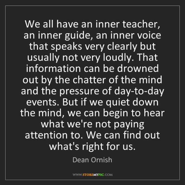Dean Ornish: We all have an inner teacher, an inner guide, an inner...