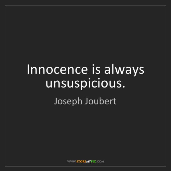 Joseph Joubert: Innocence is always unsuspicious.