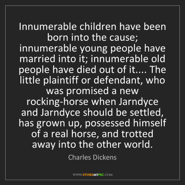 Charles Dickens: Innumerable children have been born into the cause; innumerable...