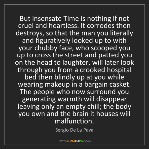 Sergio De La Pava: But insensate Time is nothing if not cruel and heartless....