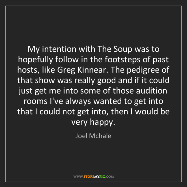 Joel Mchale: My intention with The Soup was to hopefully follow in...