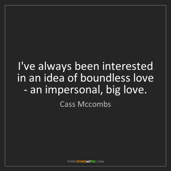 Cass Mccombs: I've always been interested in an idea of boundless love...