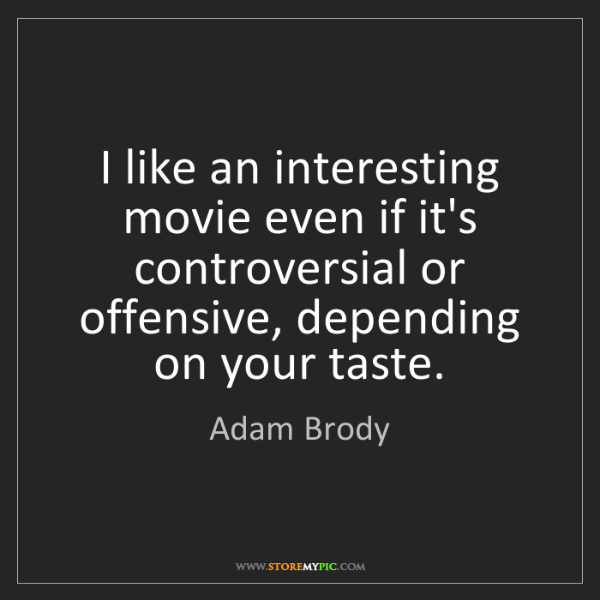 Adam Brody: I like an interesting movie even if it's controversial...